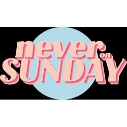 NEVER ON SUNDAY by NEMA